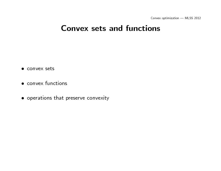 Slide: Convex optimization  MLSS 2012  Convex sets and functions   convex sets  convex functions  operations that preserve convexity