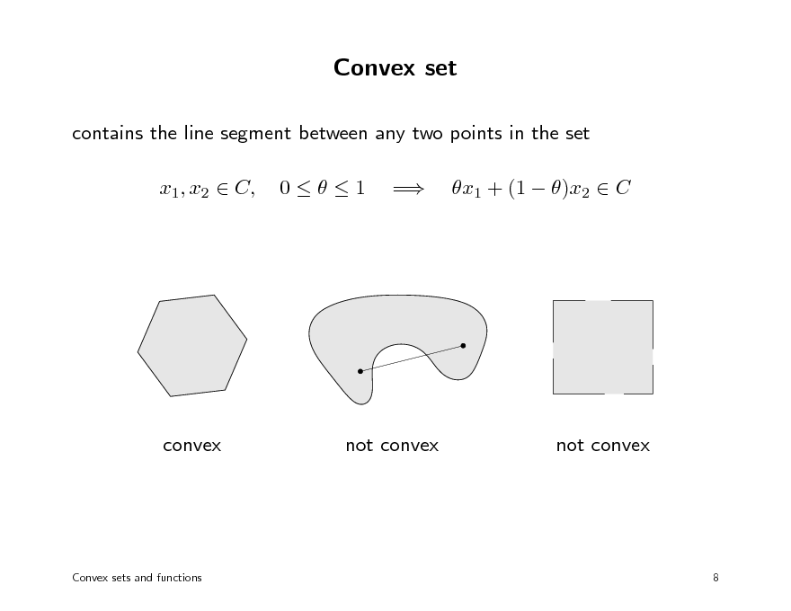 Slide: Convex set contains the line segment between any two points in the set x1, x2  C, 01 = x1 + (1  )x2  C  convex  not convex  not convex  Convex sets and functions  8