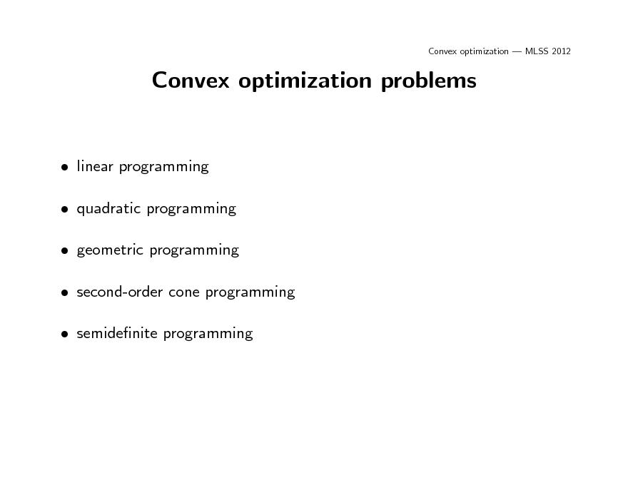 Slide: Convex optimization  MLSS 2012  Convex optimization problems   linear programming  quadratic programming  geometric programming  second-order cone programming  semidenite programming