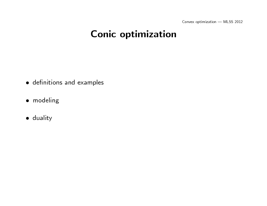 Slide: Convex optimization  MLSS 2012  Conic optimization   denitions and examples  modeling  duality
