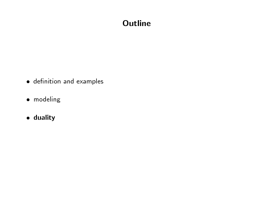 Slide: Outline   denition and examples  modeling  duality