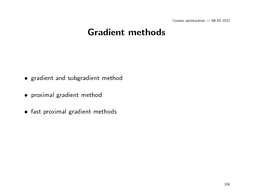 Slide: Convex optimization  MLSS 2012  Gradient methods   gradient and subgradient method  proximal gradient method  fast proximal gradient methods  108