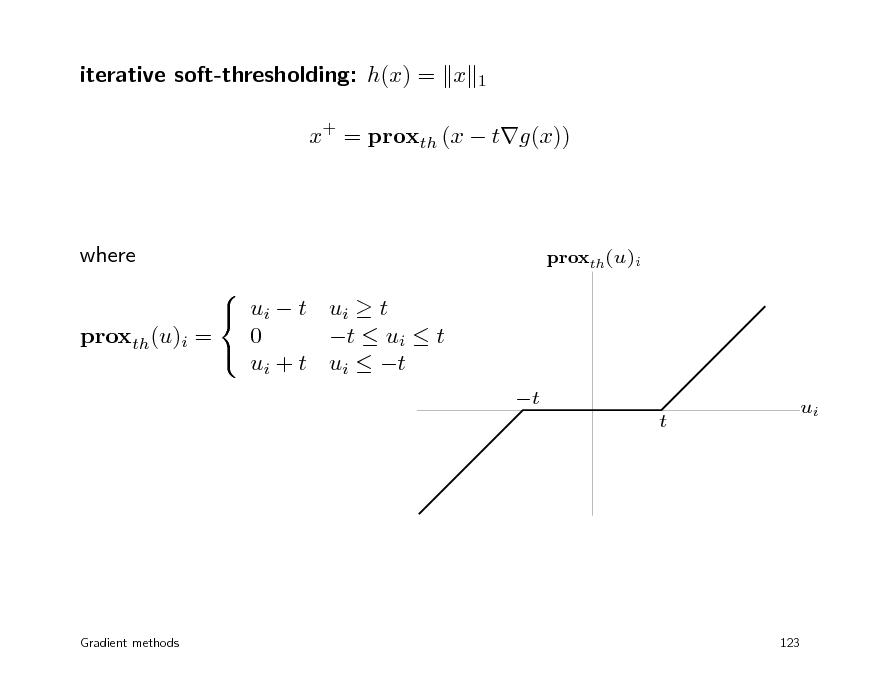Slide: iterative soft-thresholding: h(x) = x  1  x+ = proxth (x  tg(x))  where   ui  t ui  t 0 t  ui  t proxth(u)i =  ui + t ui  t  proxth(u)i  t t  ui  Gradient methods  123