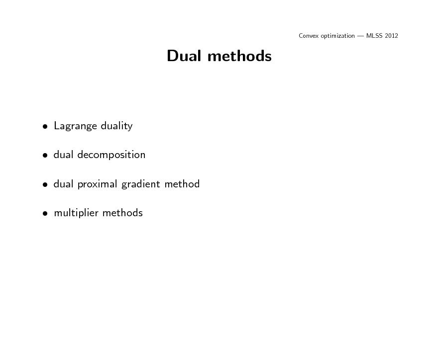 Slide: Convex optimization  MLSS 2012  Dual methods   Lagrange duality  dual decomposition  dual proximal gradient method  multiplier methods