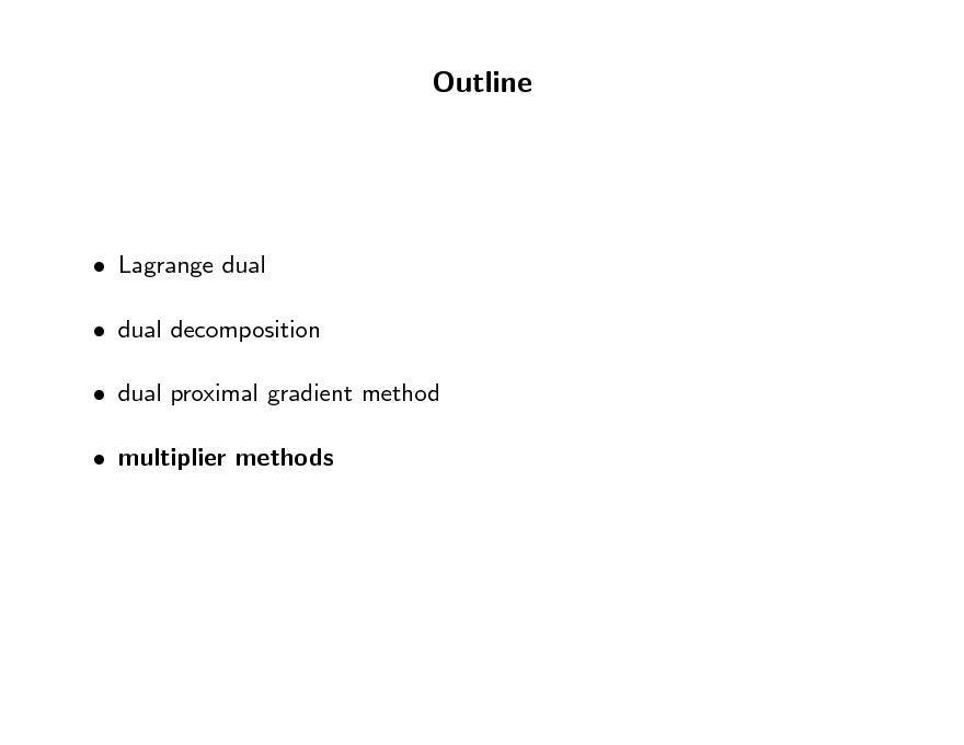 Slide: Outline   Lagrange dual  dual decomposition  dual proximal gradient method  multiplier methods