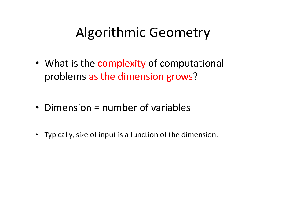 Slide: Algorithmic Geometry  What is the complexity of computational problems as the dimension grows?  Dimension = number of variables  Typically, size of input is a function of the dimension.