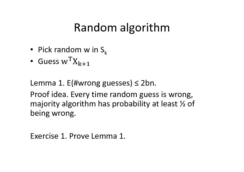 Slide: Random algorithm  Pick random w in Sk  Guess Lemma 1. E(#wrong guesses)  2bn. Proof idea. Every time random guess is wrong, majority algorithm has probability at least  of being wrong. Exercise 1. Prove Lemma 1.