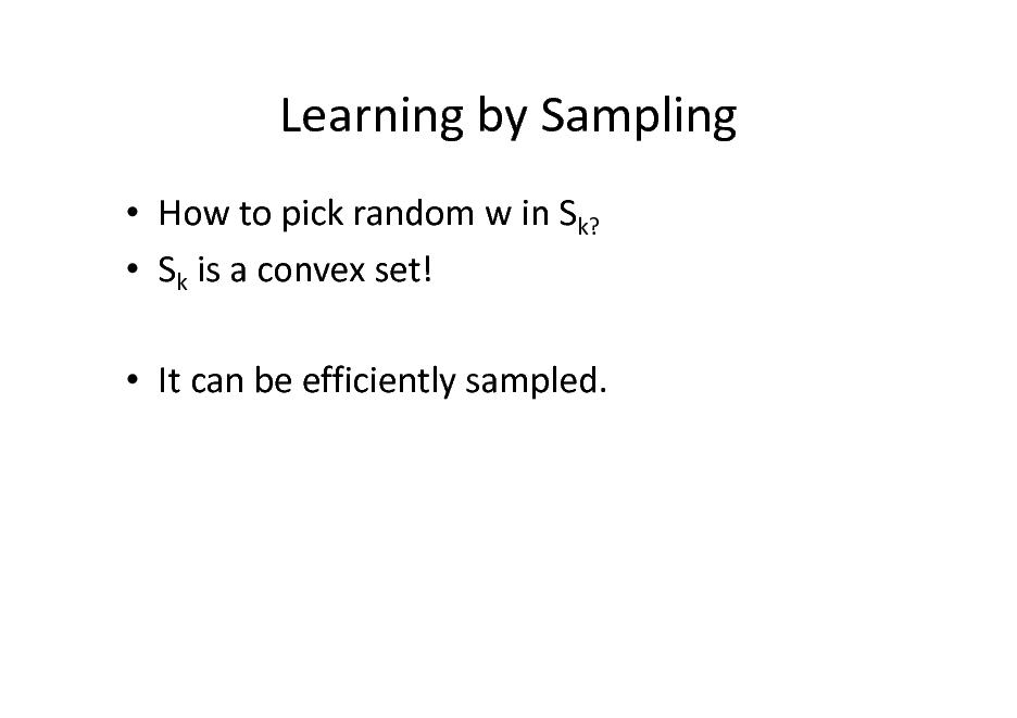 Slide: Learning by Sampling  How to pick random w in Sk?  Sk is a convex set!  It can be efficiently sampled.