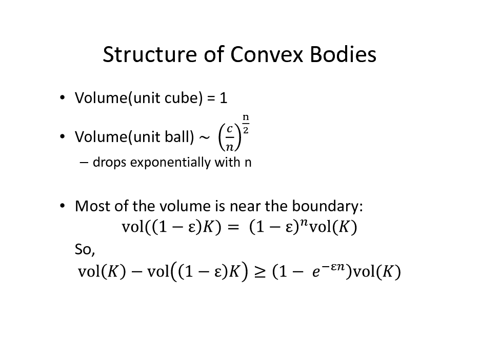 Slide: Structure of Convex Bodies  Volume(unit cube) = 1  Volume(unit ball)  drops exponentially with n   Most of the volume is near the boundary: So,