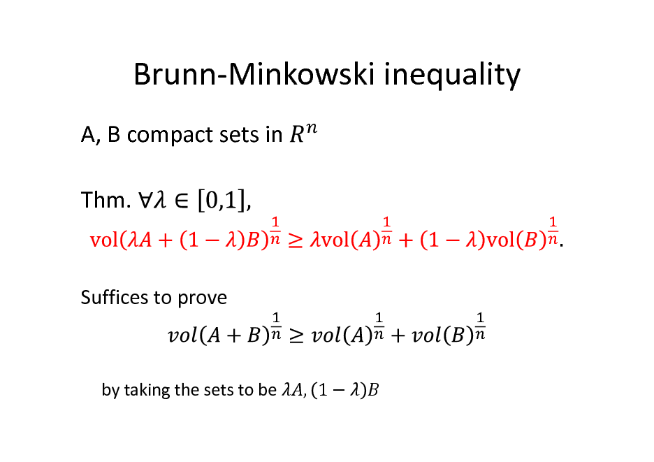Slide: Brunn-Minkowski inequality A, B compact sets in Thm.  Suffices to prove  by taking the sets to be  , 1