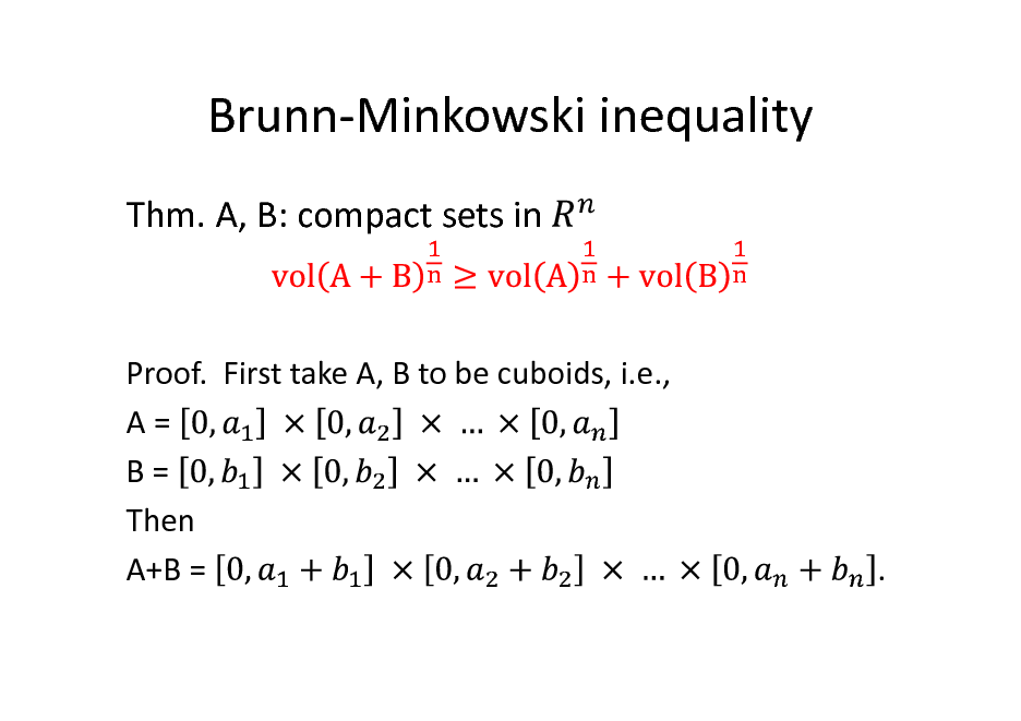 Slide: Brunn-Minkowski inequality Thm. A, B: compact sets in  Proof. First take A, B to be cuboids, i.e., A= B= Then A+B =  .