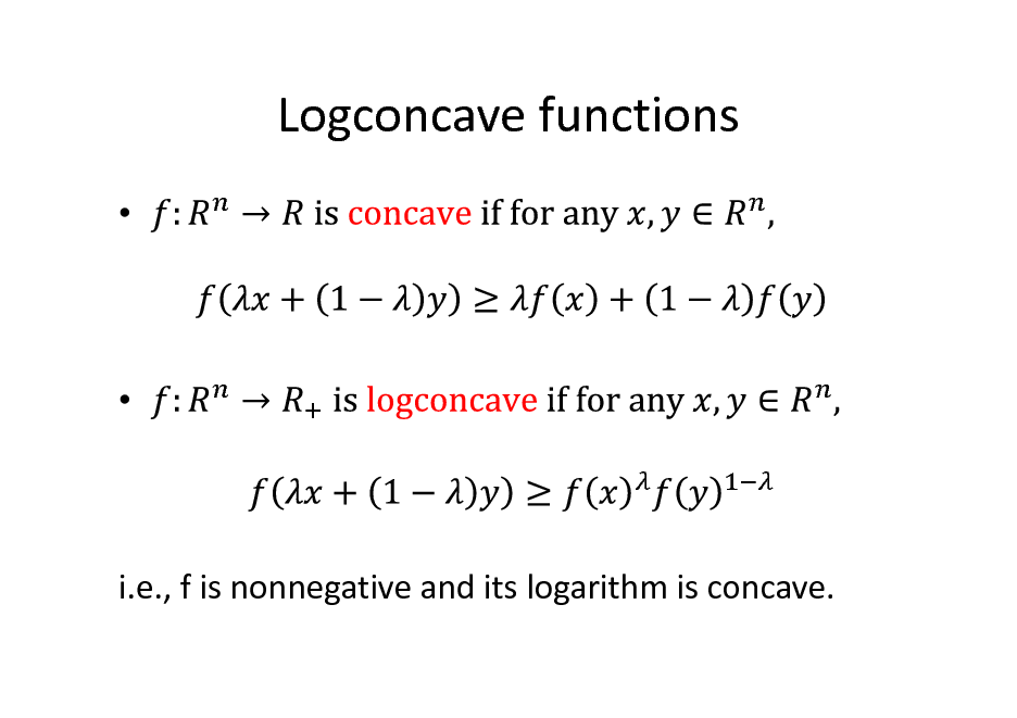 Slide: Logconcave functions     i.e., f is nonnegative and its logarithm is concave.