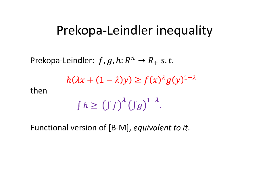 Slide: Prekopa-Leindler inequality Prekopa-Leindler: then  Functional version of [B-M], equivalent to it.