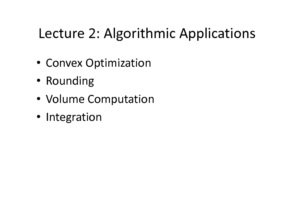 Slide: Lecture 2: Algorithmic Applications     Convex Optimization Rounding Volume Computation Integration