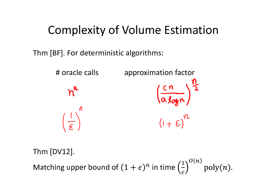 Slide: Complexity of Volume Estimation Thm [BF]. For deterministic algorithms: # oracle calls approximation factor  Thm [DV12]. Matching upper bound of in time