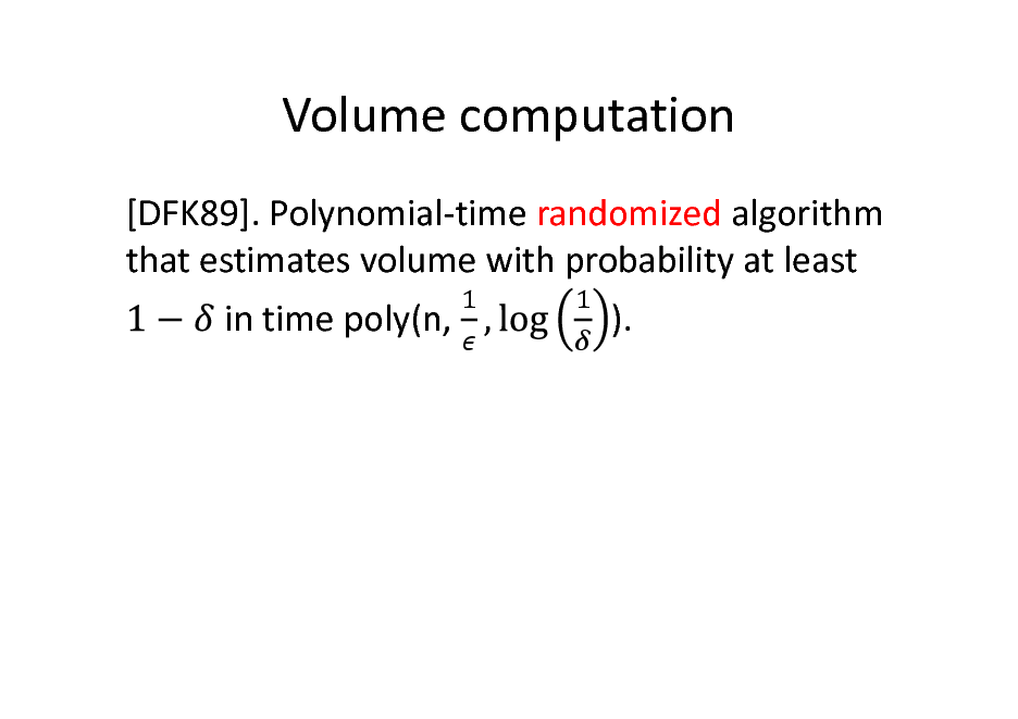 Slide: Volume computation [DFK89]. Polynomial-time randomized algorithm that estimates volume with probability at least in time poly(n, ).