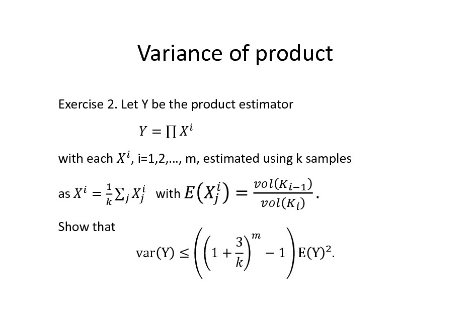 Slide: Variance of product Exercise 2. Let Y be the product estimator = with each as =  , i=1,2,, m, estimated using k samples 	 with 3  Show that var Y  1+  1 E Y .