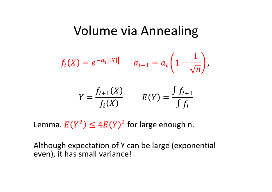 Slide: Volume via Annealing  Lemma.  for large enough n.  Although expectation of Y can be large (exponential even), it has small variance!