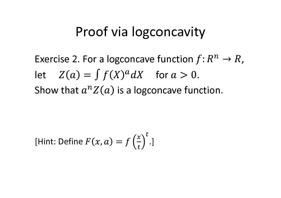 Slide: Proof via logconcavity Exercise 2. For a logconcave function let Show that for . is a logconcave function. ,  [Hint: Define  .]