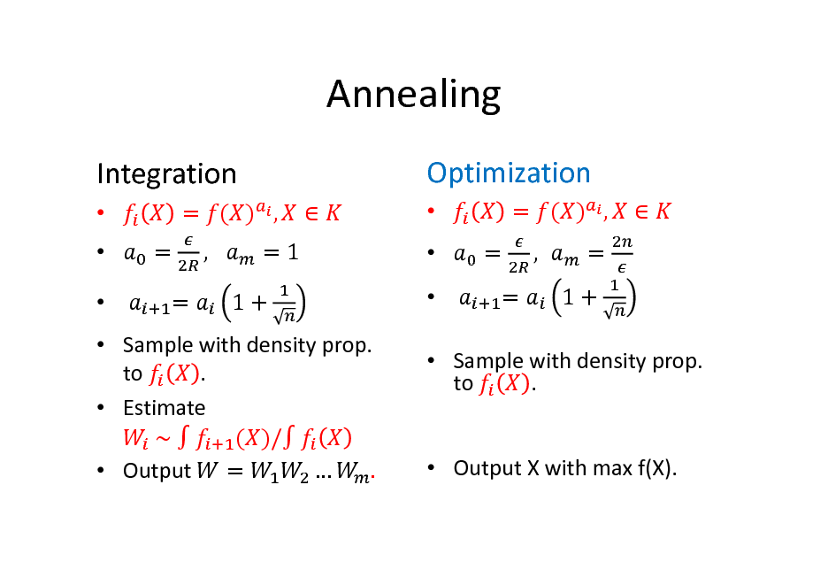 Slide: Annealing Integration    	 = = = ( ) , ,	 =1 1+   Optimization    	 = = = ( ) , , = 1+    Sample with density prop. . to  Estimate 	~	 ( )/ 	  Output	 =  .   Sample with density prop. to .   Output X with max f(X).