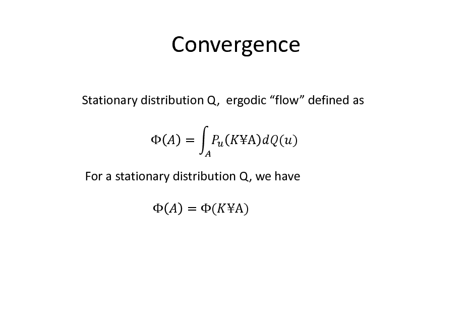 Slide: Convergence Stationary distribution Q, ergodic flow defined as  = A ( )  For a stationary distribution Q, we have  = ( A)