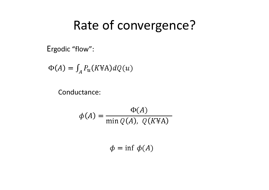 Slide: Rate of convergence? Ergodic flow:  = A ( )  Conductance: = ( ) , 							  min  A 		  = inf 	 ( )