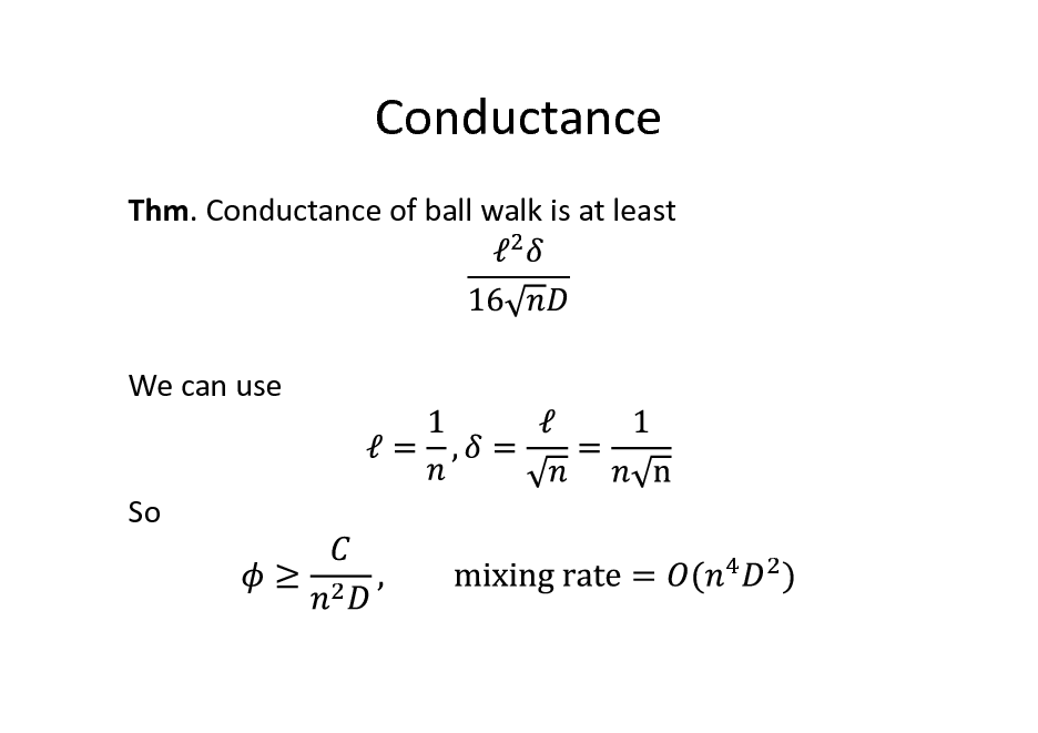 Slide: Conductance Thm. Conductance of ball walk is at least  We can use  So