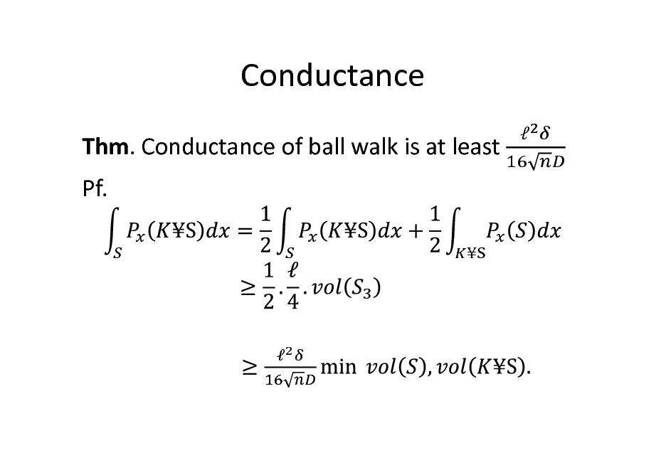 Slide: Conductance Thm. Conductance of ball walk is at least Pf.