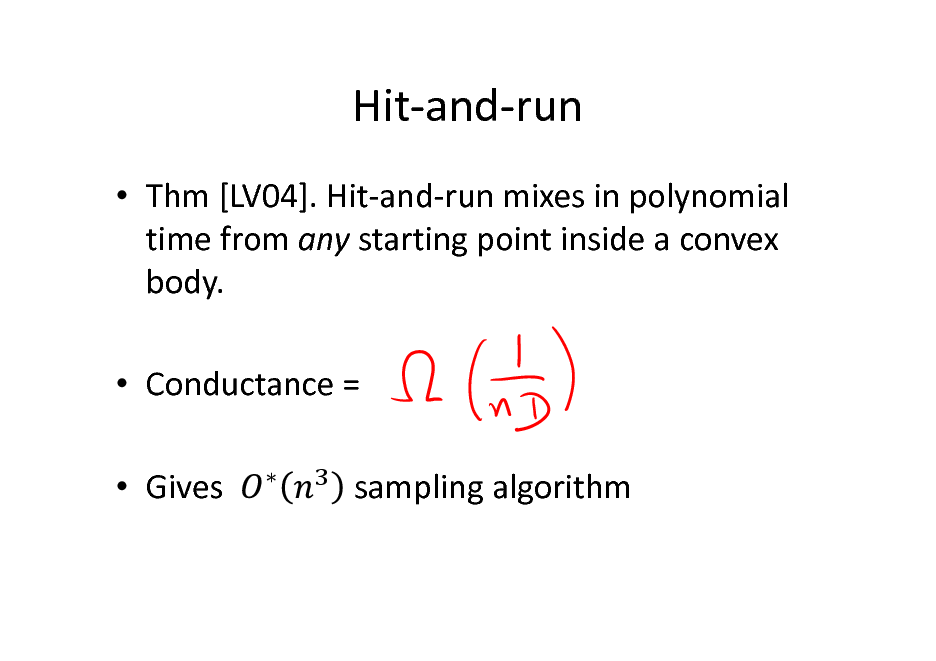 Slide: Hit-and-run  Thm [LV04]. Hit-and-run mixes in polynomial time from any starting point inside a convex body.  Conductance =  Gives   sampling algorithm