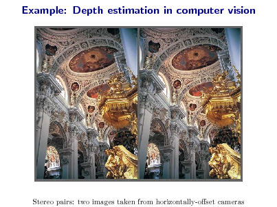 Slide: Example: Depth estimation in computer vision  Stereo pairs: two images taken from horizontally-oset cameras